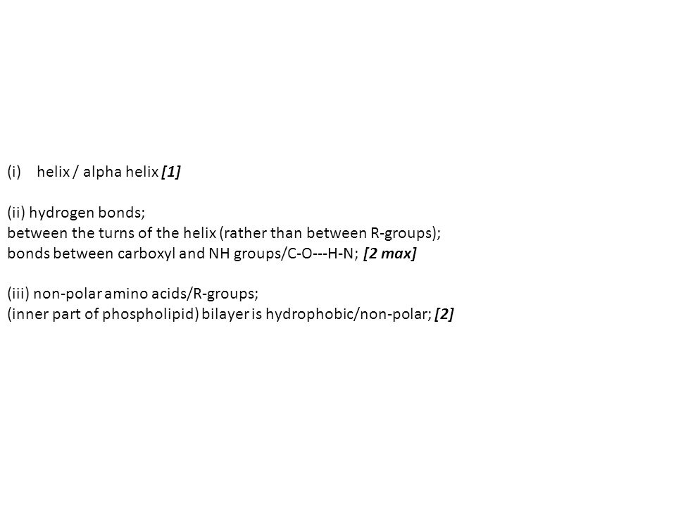 helix / alpha helix [1] (ii) hydrogen bonds; between the turns of the helix (rather than between R-groups);